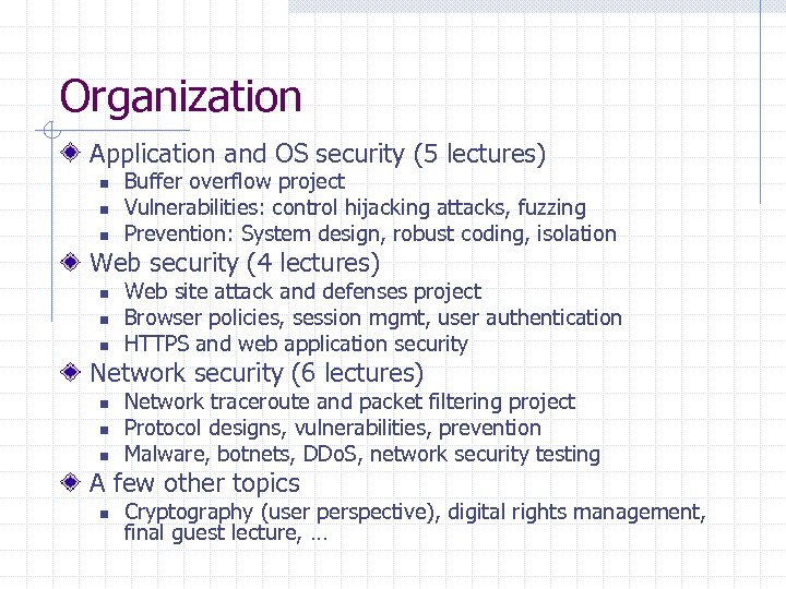 Organization Application and OS security (5 lectures) n n n Buffer overflow project Vulnerabilities: