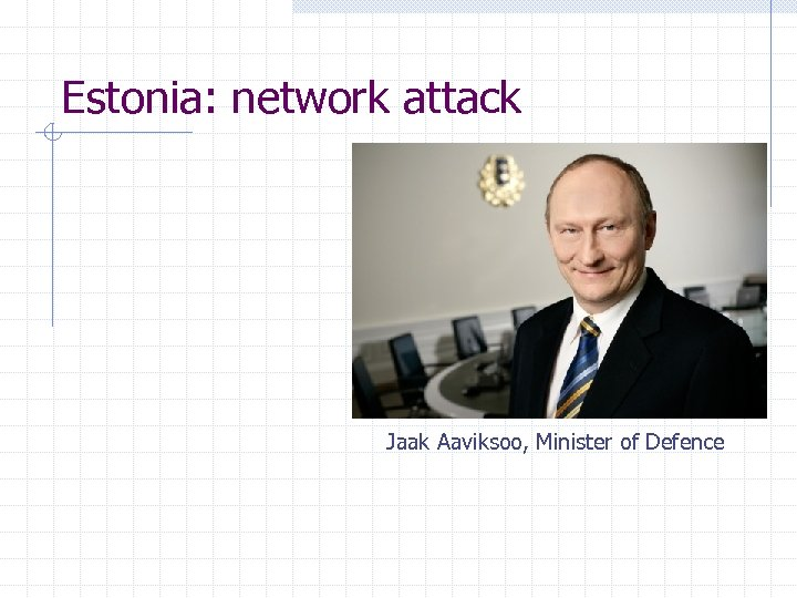 Estonia: network attack Jaak Aaviksoo, Minister of Defence
