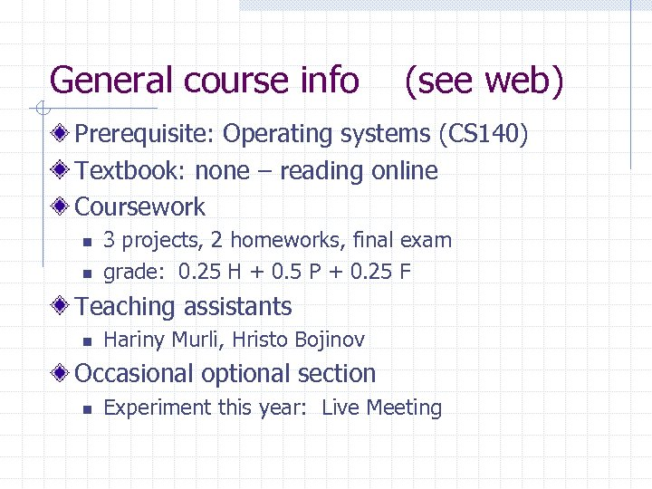 General course info (see web) Prerequisite: Operating systems (CS 140) Textbook: none – reading