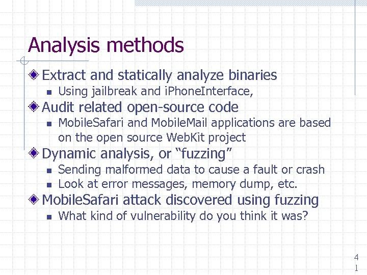 Analysis methods Extract and statically analyze binaries n Using jailbreak and i. Phone. Interface,