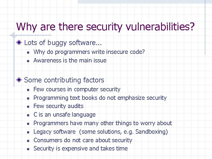 Why are there security vulnerabilities? Lots of buggy software. . . n n Why