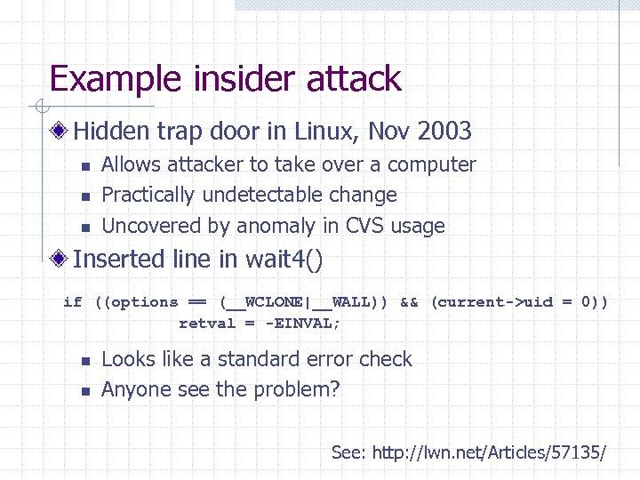 Example insider attack Hidden trap door in Linux, Nov 2003 n n n Allows