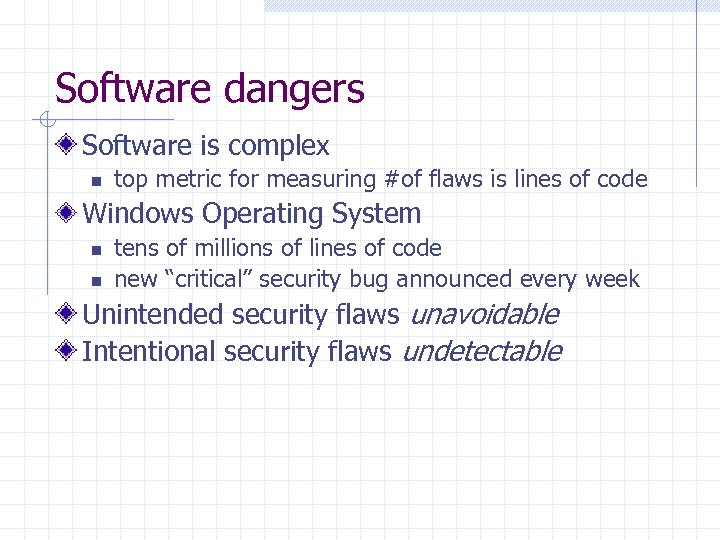 Software dangers Software is complex n top metric for measuring #of flaws is lines