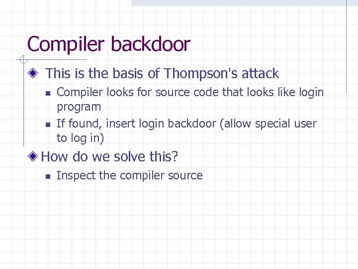 Compiler backdoor This is the basis of Thompson's attack n n Compiler looks for