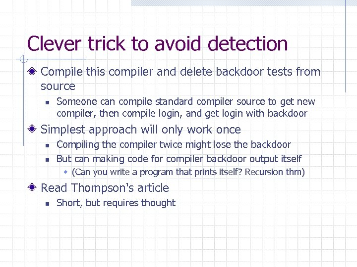 Clever trick to avoid detection Compile this compiler and delete backdoor tests from source