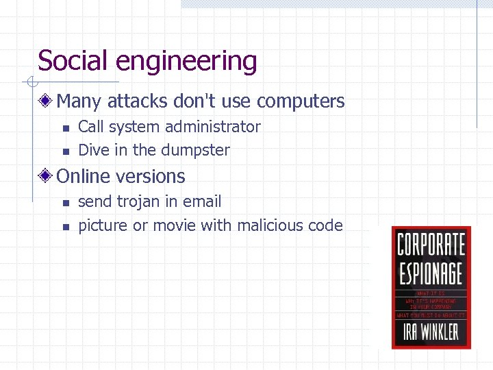 Social engineering Many attacks don't use computers n n Call system administrator Dive in