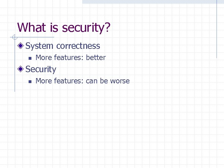What is security? System correctness n More features: better Security n More features: can