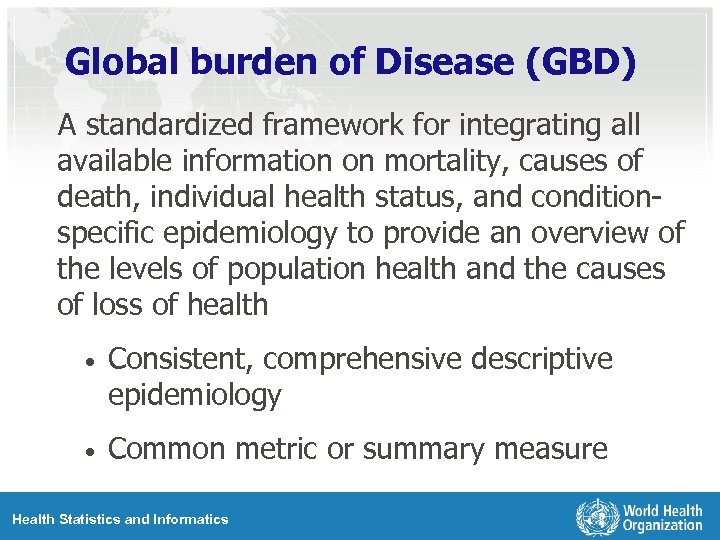 Global burden of Disease (GBD) A standardized framework for integrating all available information on