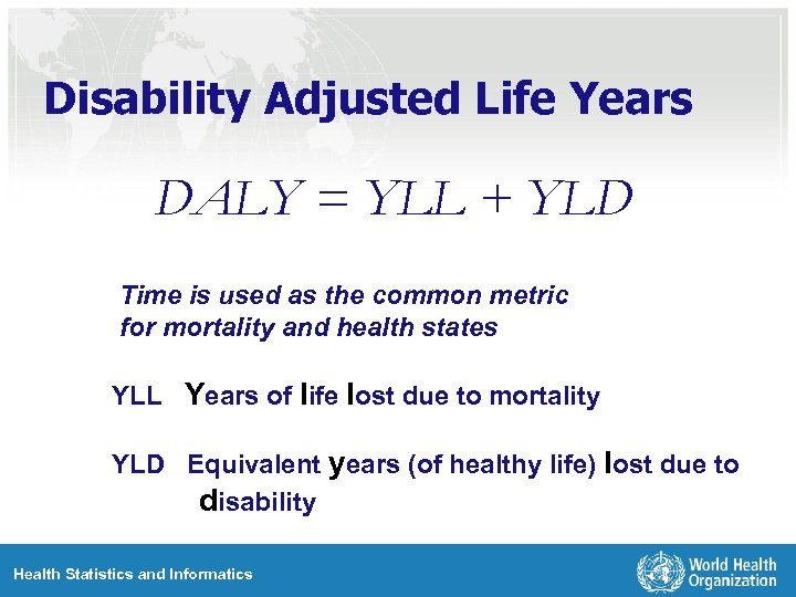 Disability Adjusted Life Years DALY = YLL + YLD Time is used as the