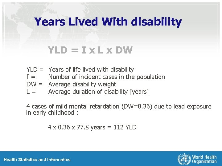 Years Lived With disability YLD = I x L x DW YLD = I=