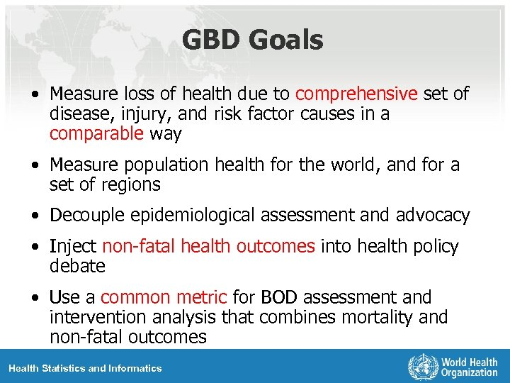GBD Goals • Measure loss of health due to comprehensive set of disease, injury,