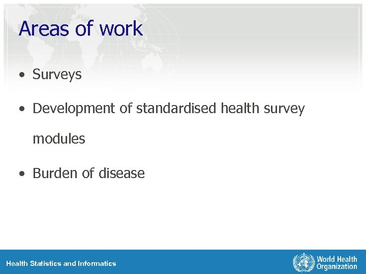 Areas of work • Surveys • Development of standardised health survey modules • Burden