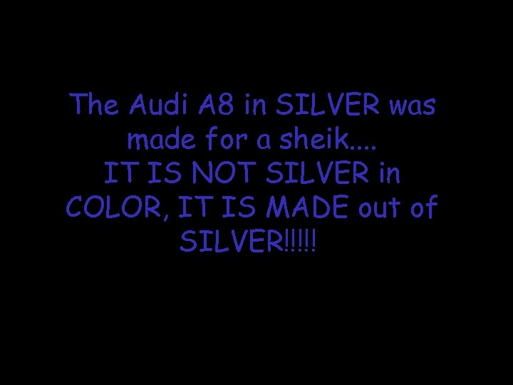 The Audi A 8 in SILVER was made for a sheik. . IT IS