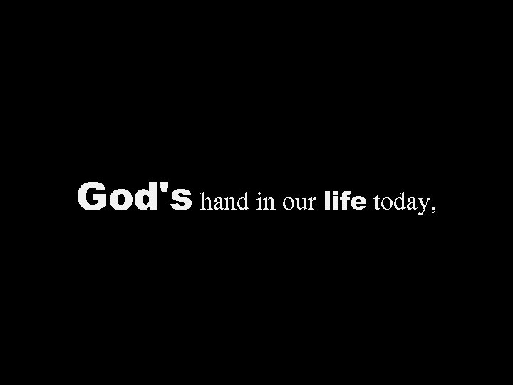 God's hand in our life today,