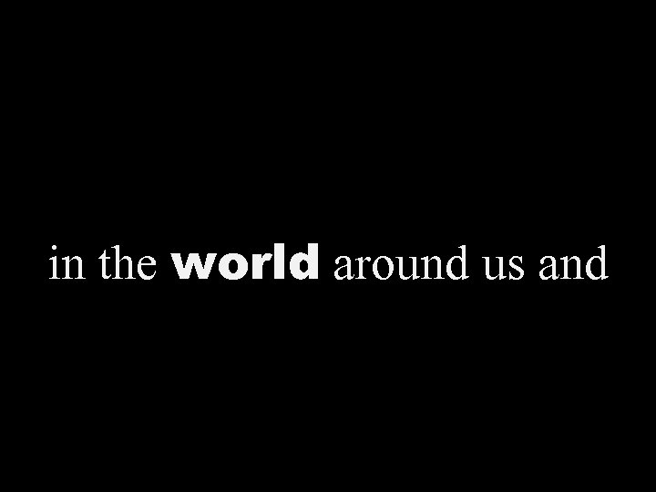 in the world around us and