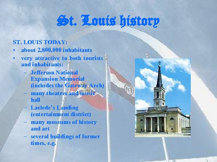 St. Louis history ST. LOUIS TODAY: • about 2, 800, 000 inhabitants • very