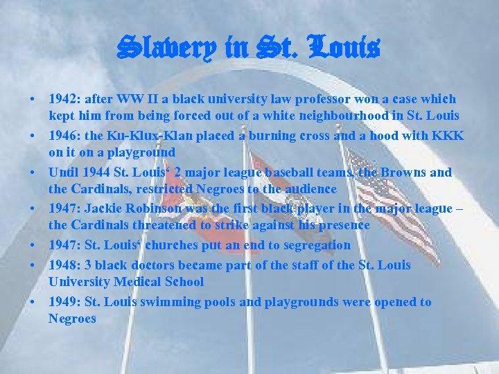 Slavery in St. Louis • 1942: after WW II a black university law professor