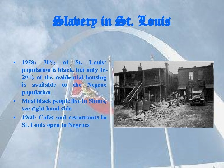 Slavery in St. Louis • 1958: 30% of St. Louis' population is black, but