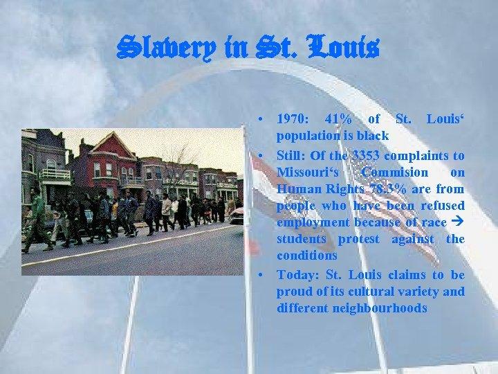 Slavery in St. Louis • 1970: 41% of St. Louis' population is black •