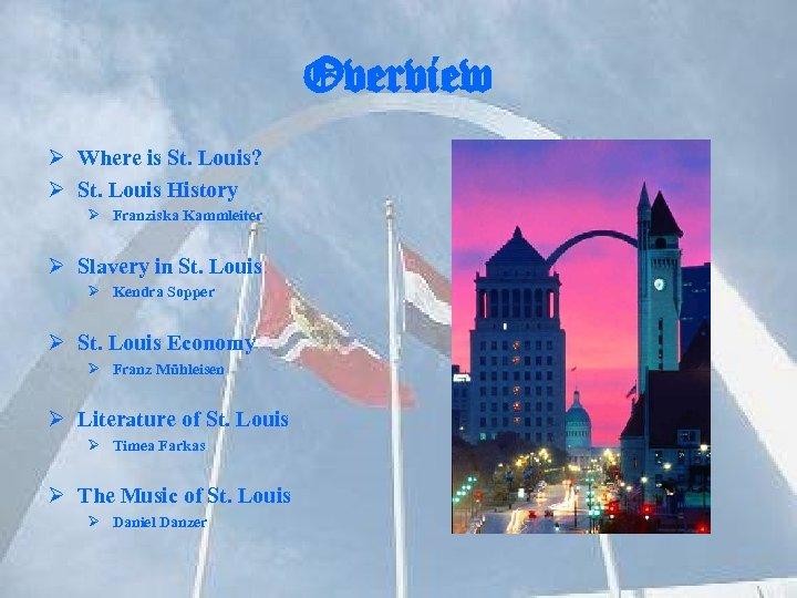 Overview Ø Where is St. Louis? Ø St. Louis History Ø Franziska Kammleiter Ø