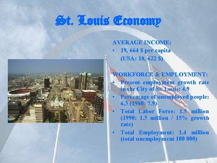 St. Louis Economy AVERAGE INCOME: • 19, 664 $ per capita (USA: 18, 622