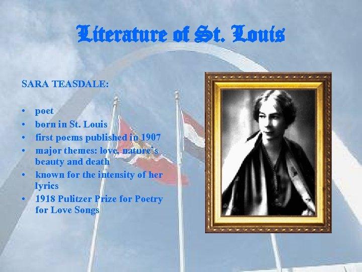 Literature of St. Louis SARA TEASDALE: • • poet born in St. Louis first