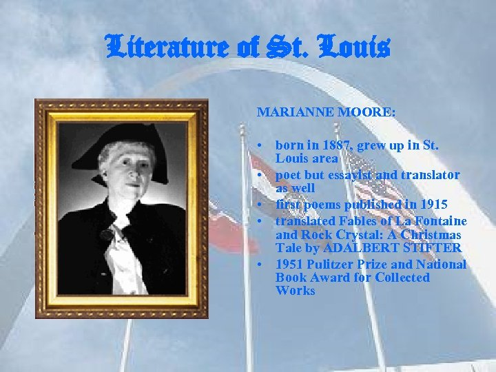 Literature of St. Louis MARIANNE MOORE: • born in 1887, grew up in St.