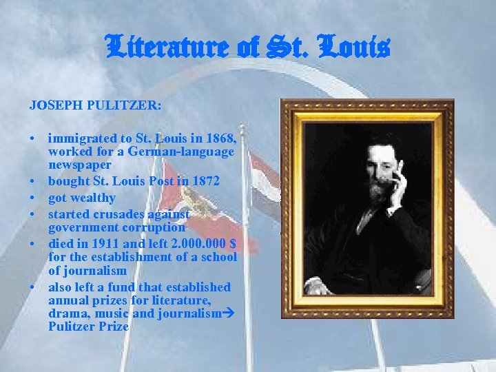 Literature of St. Louis JOSEPH PULITZER: • immigrated to St. Louis in 1868, worked