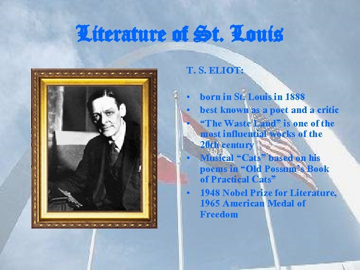 Literature of St. Louis T. S. ELIOT: • born in St. Louis in 1888