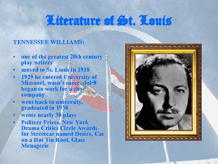 Literature of St. Louis TENNESSEE WILLIAMS: • one of the greatest 20 th century