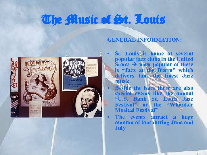 The Music of St. Louis GENERAL INFORMATION: • St. Louis is home of several
