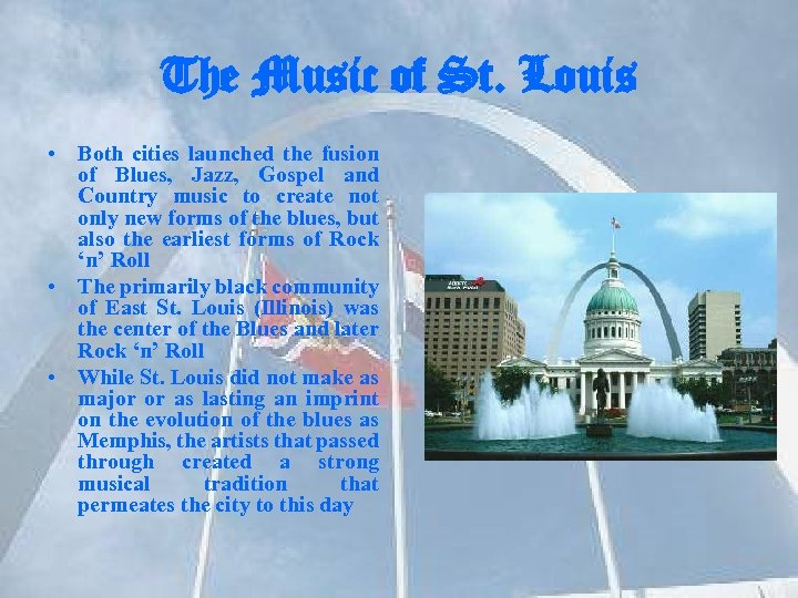 The Music of St. Louis • Both cities launched the fusion of Blues, Jazz,