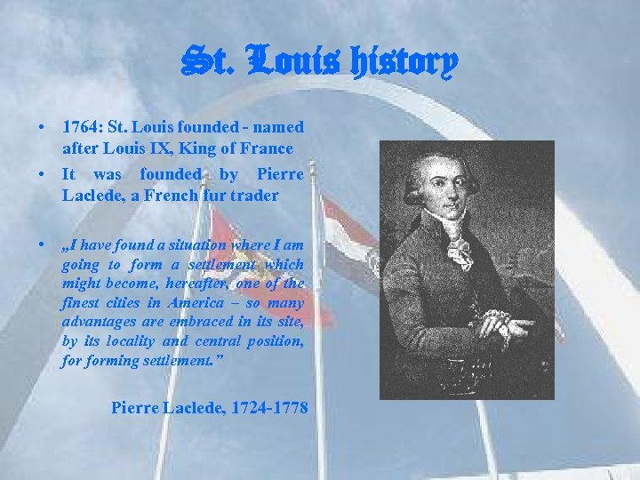 St. Louis history • 1764: St. Louis founded - named after Louis IX, King