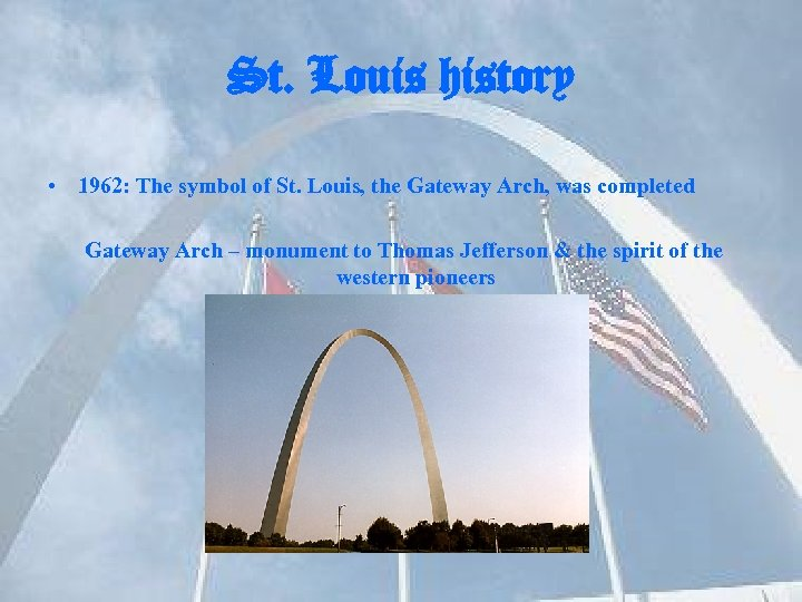 St. Louis history • 1962: The symbol of St. Louis, the Gateway Arch, was