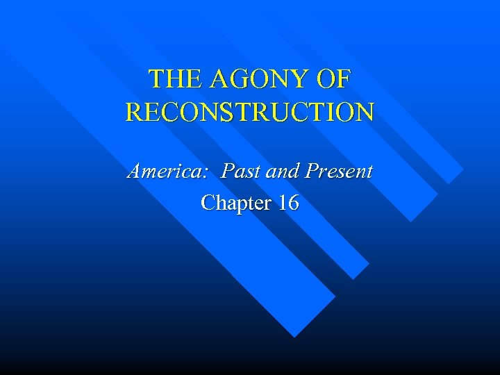 THE AGONY OF RECONSTRUCTION America: Past and Present Chapter 16