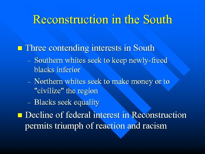 Reconstruction in the South n Three contending interests in South – – – n