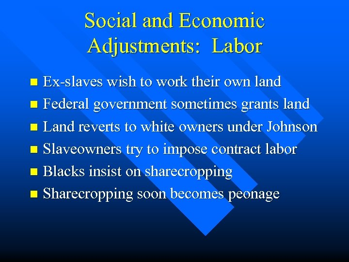 Social and Economic Adjustments: Labor Ex-slaves wish to work their own land n Federal