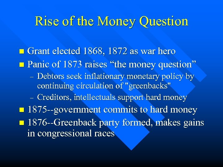 Rise of the Money Question Grant elected 1868, 1872 as war hero n Panic