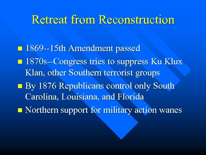 Retreat from Reconstruction 1869 --15 th Amendment passed n 1870 s--Congress tries to suppress