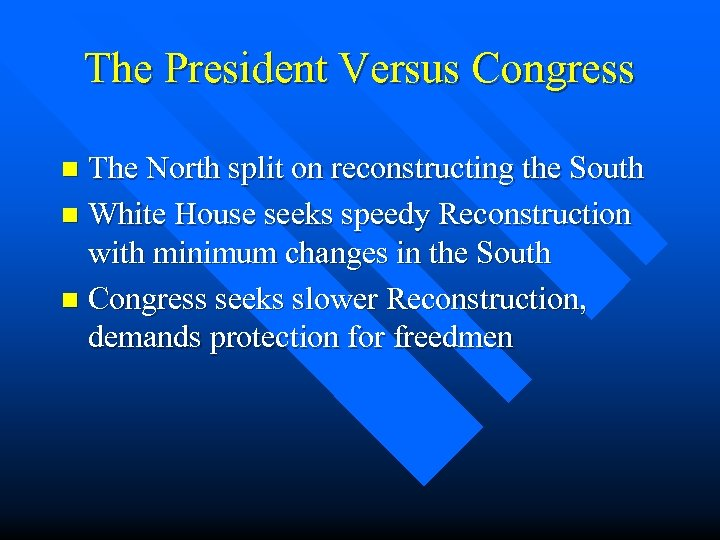 The President Versus Congress The North split on reconstructing the South n White House