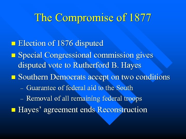 The Compromise of 1877 Election of 1876 disputed n Special Congressional commission gives disputed