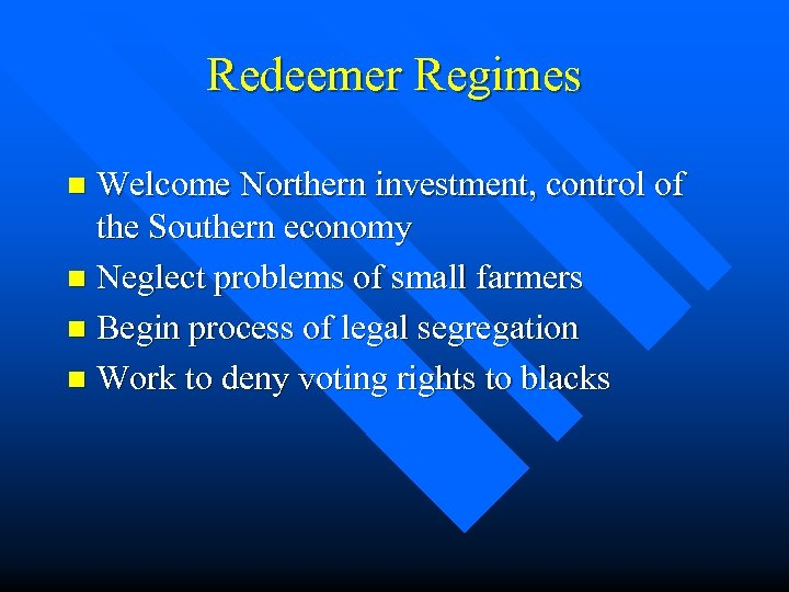 Redeemer Regimes Welcome Northern investment, control of the Southern economy n Neglect problems of