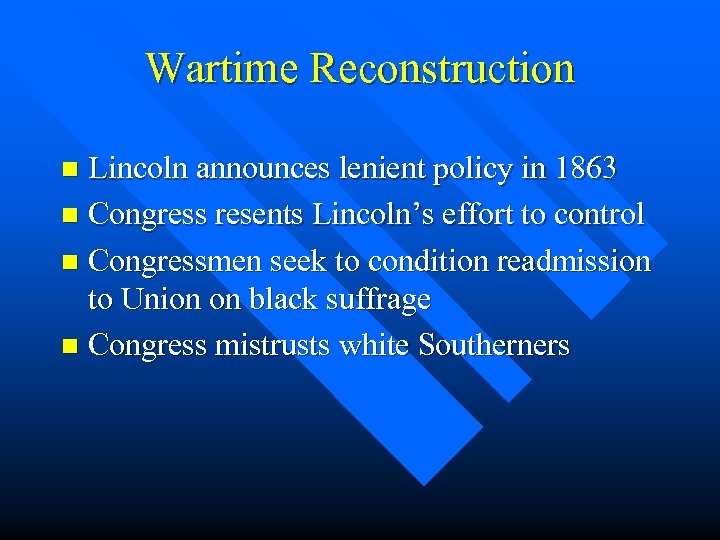 Wartime Reconstruction Lincoln announces lenient policy in 1863 n Congress resents Lincoln's effort to
