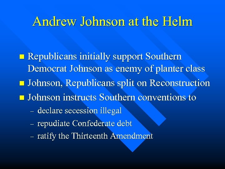 Andrew Johnson at the Helm Republicans initially support Southern Democrat Johnson as enemy of
