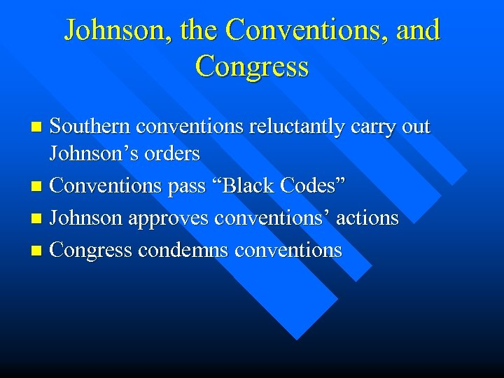 Johnson, the Conventions, and Congress Southern conventions reluctantly carry out Johnson's orders n Conventions