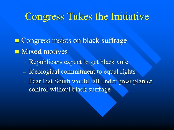 Congress Takes the Initiative Congress insists on black suffrage n Mixed motives n –