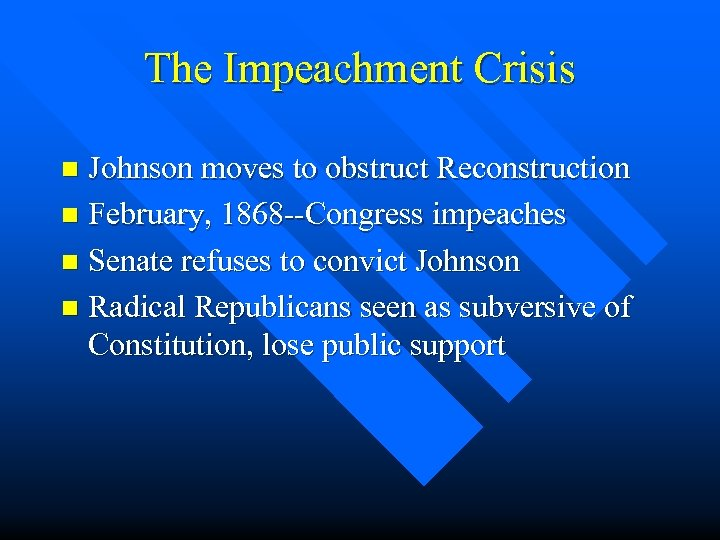 The Impeachment Crisis Johnson moves to obstruct Reconstruction n February, 1868 --Congress impeaches n