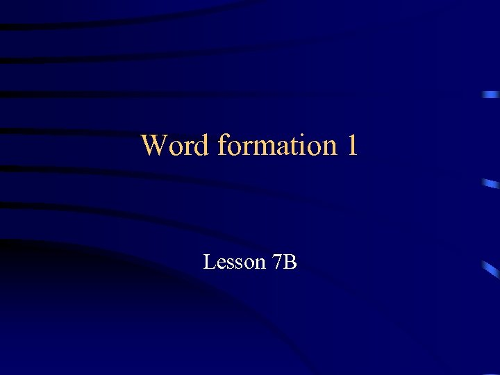 Word formation 1 Lesson 7 B