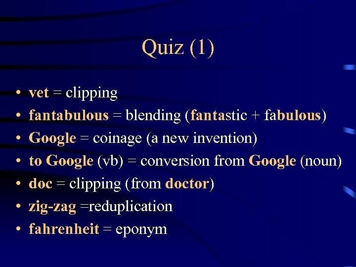 Quiz (1) • • vet = clipping fantabulous = blending (fantastic + fabulous) Google