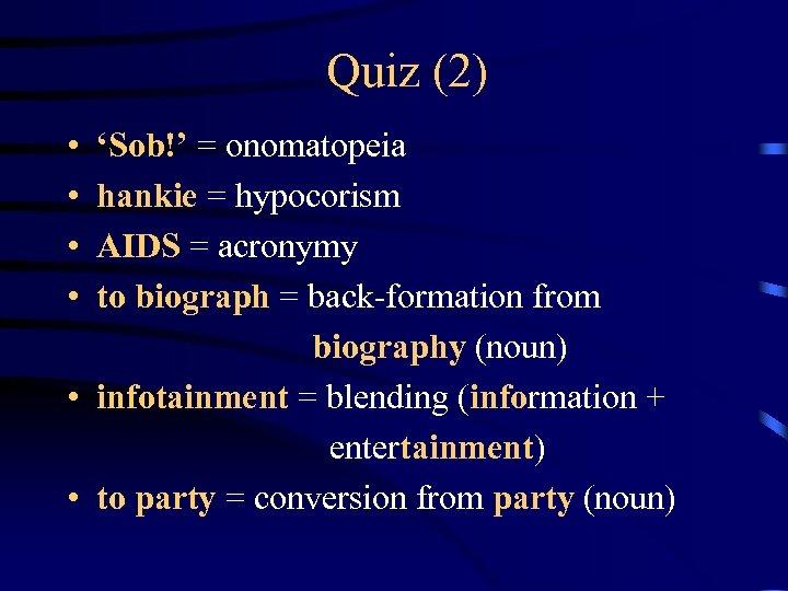 Quiz (2) • • 'Sob!' = onomatopeia hankie = hypocorism AIDS = acronymy to